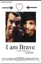 I am Brave (Larry Stylison)|EDITANDO| by AngelTDDG