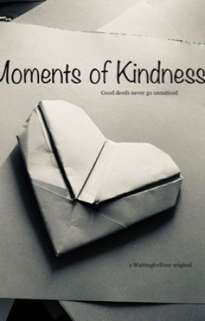 Moments of Kindness by waitingforFour
