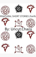 SPN Short Stories by UncutChaos