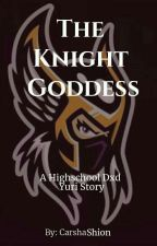 The Knight Goddess (A Dxd Story) by CarshaShion