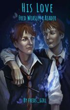 His Love (Fred Weasley x Reader) by freds_girl