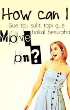 How Can I Move On? by wulanfadi