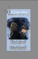 The heir of Grindelwald (C.B) by spazzy_slytherin