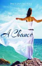 A Chance by PaulinyNunes