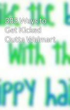 333 Ways to Get Kicked Outta Walmart by givemeink