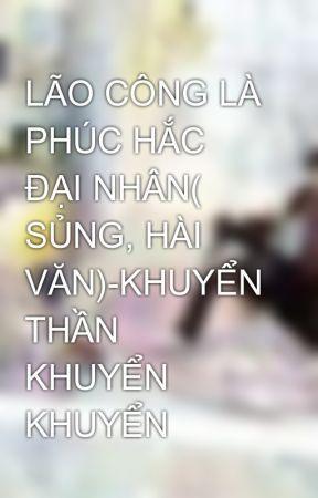LÃO CÔNG LÀ PHÚC HẮC ĐẠI NHÂN( SỦNG, HÀI VĂN)-KHUYỂN THẦN KHUYỂN KHUYỂN by khangmieu