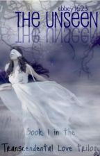 The Unseen: Book 1 in the Transcendental Love Series by gabby4623