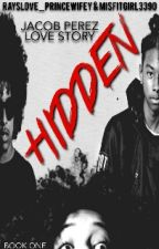 Hidden (A J.P V Story) Book 1 (Slow Updates) by Stripfed-Ehwey