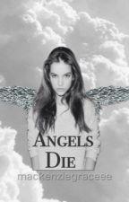 Angels Die by mackenziegraceee