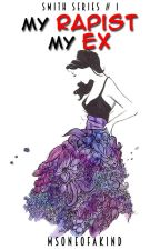 My Rapist My EX by MsOneOfAKind