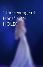 The revenge of Hans by anything_disney678