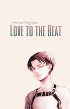 Love To The Beat [Book 1&2] ▪ Levi x Reader [Dance AU] by ThrowtheCheese