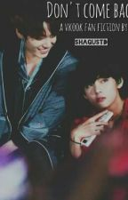 •°DON'T COME BACK°• (a taekook fanfiction) by SHAGUSTD