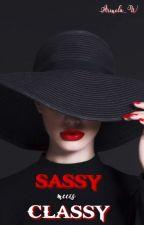 Sassy meets Classy (ON HOLD)  by MiizDee