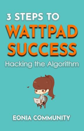 3 Steps to Wattpad Success: Hacking the Algorithm by EoniaCommunity
