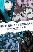 Indefensa ? Te equivocas (Eyeless jack y tu) by TheGirlFail