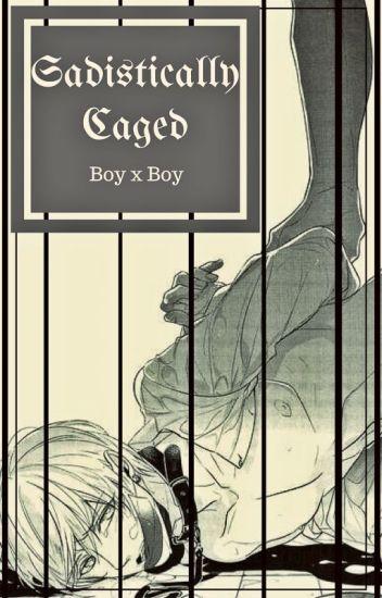 Sadistically Caged (BoyxBoy-Yaoi)