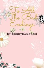 To All The Bad Endings by bobbydangdoh