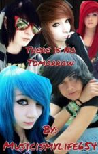 There is no tommorow by musicismylife654