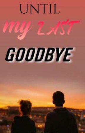 UNTIL MY LAST GOODBYE (one shot) by 7sunflower2