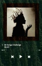 | 20 Songs Challenge | by SILKY_16
