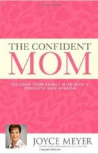 The Confident Mom by Joyce Meyer by izzyyrruc