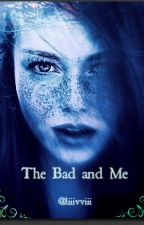 The Bad and Me by liiivviii