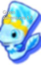 Green Adventures 1.5 by MysteryMasterWriter