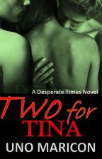 Two For Tina - A Desperate Times Novel (SPG - ON HOLD) by UnoMaricon
