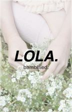 lola. by bambified