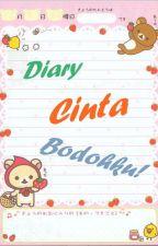 Diary Cinta Bodohku! by Cupcat