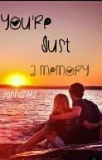 You're Just A Memory by JannahMJ