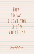 [One-Shot] How Can I Say I Love You If I'm Voiceless? by MirahPatricia