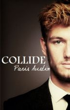 COLLIDE (Completed) by paris_austin