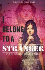 I Belong to a Stranger by SheIsYall