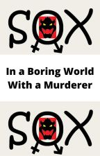 In a Boring World with a murderer by GreyGinta91