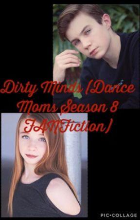 Dirty Minds (Dance Moms Season 8 FANFiction) by Rifka12345