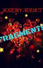 FRAGMENTS by jkstoryaddict