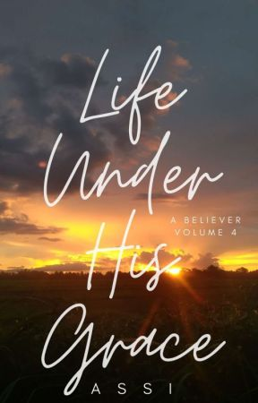 A Believer: Life Under His Grace (Vol. 4) by __assi