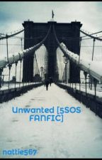 Unwanted [5SOS FANFIC]-Slow Updates- by nattie567