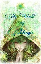 MY WORLD OF MAGICS by Noname26snow