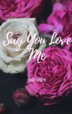 Say You Love Me by kimmy091587