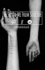 He Saved Me From Suicide | a.i by irwintwined
