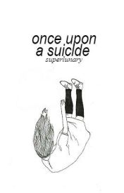 once upon a suicide by superlunary