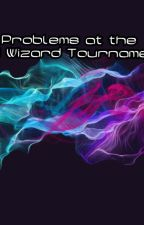 Problems at the Tri Wizard Tournament by 10thDoctorSlytherin