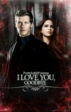 I love you, Goodbye ||The Originals by PrettyLittlePrinzess