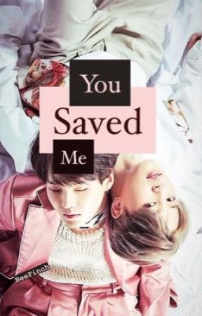 You Saved Me | Y&J by BeeFinch