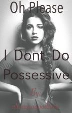 Oh please, I don't do possessive! *REWRITING/EDITING* by alwaysagoodtime