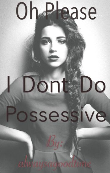 Oh please, I don't do possessive! *REWRITING/EDITING*