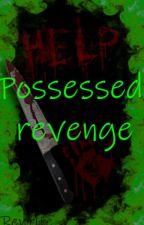 Possessed revenge (Rewrite) by Blazetwin88